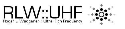 R-L-W::UHF · Roger L. Waggener::Ultra High Frequency